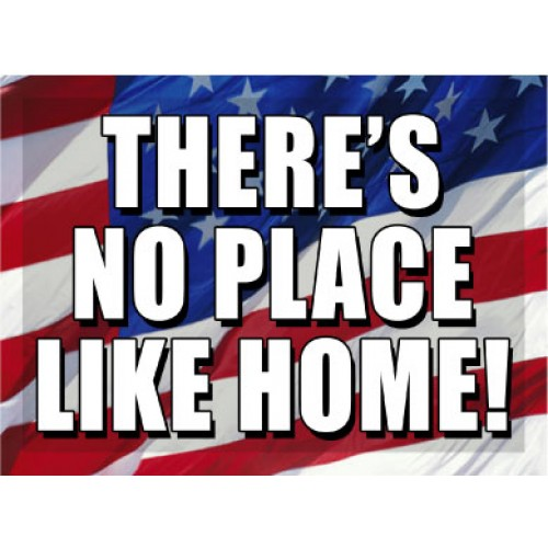 O Say Can You See There's No Place Like Home Sign